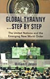 img - for Global Tyranny...Step by Step: The United Nations and the Emerging New World Order by William F. Jasper (1992-11-01) book / textbook / text book