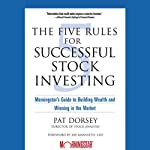 The Five Rules for Successful Stock Investing: Morningstar's Guide to Building Wealth and Winning in the Market | Pat Dorsey,Joe Mansueto
