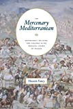 "Hussein Fancy, ""The Mercenary Mediterranean: Sovereignty, Religion, and Violence in the Medieval Crown of Aragon"" (U of Chicago Press, 2016)"