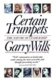 Certain Trumpets: The Nature of Leadership by Wills, Garry (1995) Paperback