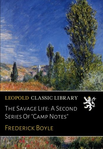 """The Savage Life: A Second Series Of """"Camp Notes"""" PDF ePub ebook"""