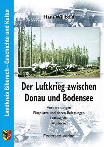 Der Luftkrieg zwischen Donau und Bodensee. Vorbereitungen, Flugplätze und deren Belegungen, Luftangriffe, Abstürze