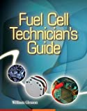 Fuel Cell Technician's Guide (Go Green with Renewable Energy Resources)