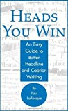 img - for Heads You Win!: An Easy Guide to Better Headline and Caption Writing by Paul LaRocque (2003-05-01) book / textbook / text book