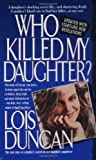 Who Killed My Daughter?, Lois Duncan, 0440213428