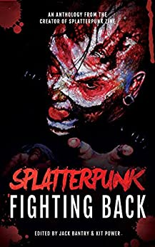 Splatterpunk Fighting Back by [MacLeod, Bracken, Millard, Adam, Shaw, Matt, Gagliani, WD , Rolfe, Glenn, Curran, Tim, Boden, John, Rufty, Kristopher]