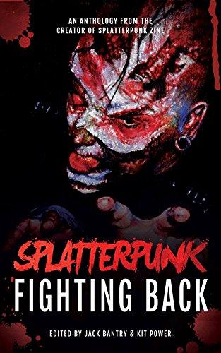 Splatterpunk Fighting Back by [MacLeod, Bracken, Millard, Adam, Shaw, Matt, Gagliani, WD , Rolfe, Glenn, Curran, Tim, Boden, John, Rufty, Kristopher]