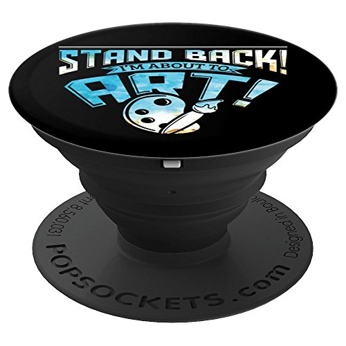 Artists Stand Back I'm About To Art - PopSockets Grip and Stand for Phones and Tablets