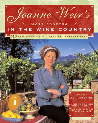Joanne Weir's More Cooking in the Wine Country: 100 New Recipes for Living and Entertaining by Joanne Weir