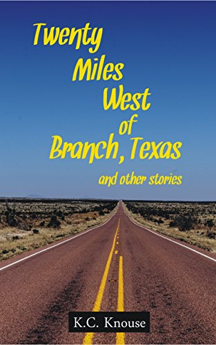 Book cover image for Twenty Miles West of Branch, Texas and other stories
