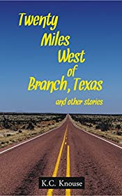 Twenty Miles West of Branch, Texas and other stories