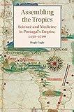 "Hugh Cagle, ""Assembling the Tropics: Science and Medicine in Portugal's Empire, 1450-1700"" (Cambridge UP, 2018)"