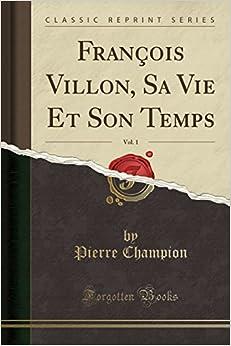 Book François Villon, Sa Vie Et Son Temps, Vol. 1 (Classic Reprint) (French Edition)