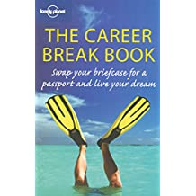 Lonely Planet The Career Break Book 1st Ed.: 1st Edition