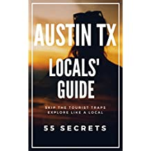 AUSTIN TX 55 Secrets - The Locals Travel Guide  For Your Trip to Austin (Texas): Skip the tourist traps and explore like a local : Where to Go, Eat & Party in Austin ( Texas - USA)