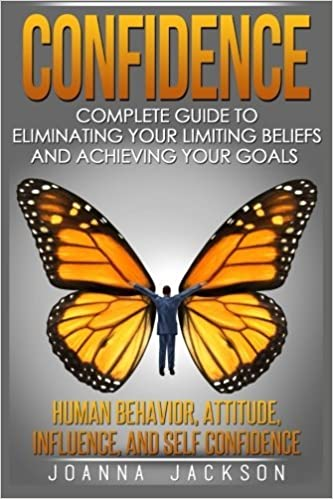 Book Confidence: Complete Guide to Eliminating your Limiting Beliefs and Achieving your Goals - Human Behavior, Attitude, Influence, and Self Confidence by Joanna Jackson (2016-04-20)