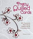 Pretty Quilled Cards, Cecelia Louie, 1454707844
