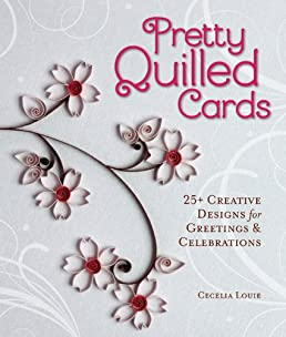 pretty quilled cards 25 creative designs for greetings rh amazon com
