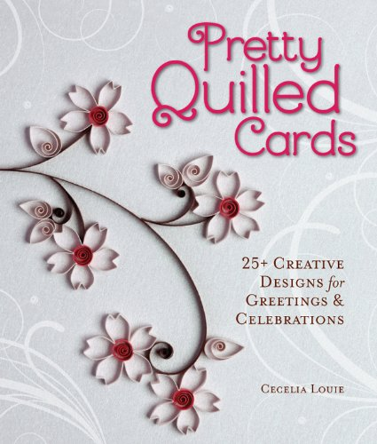 Pretty Quilled Cards: 25+ Creative Designs for Greetings & Celebrations