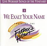 Touching the Father's Heart 3: We Exalt Your Name