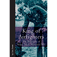 "King of Airfighters: The Biography of Major ""Mick"" Mannock, VC, DSO MC (Vintage Aviation Series)"
