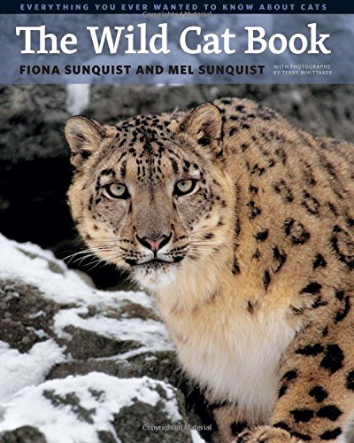 The Wild Cat Book: Everything You Ever Wanted to Know about Cats [Fiona Sunquist - Mel Sunquist] (Tapa Dura)
