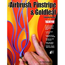 How to Airbrush, Pinstripe & Goldleaf: Hot Rods, Motorcycles, Aircraft (Pro Paint Techniques)