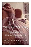 img - for Pain, Parties, Work: Sylvia Plath in New York, Summer 1953 (P.S.) book / textbook / text book