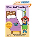 What Did You Say?: Cute Bedtime Story about Learning How to Listen for Kids 3 - 8 (The Abigail and Elmer Beginner Reader Series Book 4)