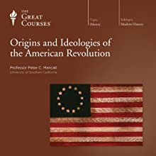 Origins and Ideologies of the American Revolution Lecture by  The Great Courses Narrated by Professor Peter C. Mancall
