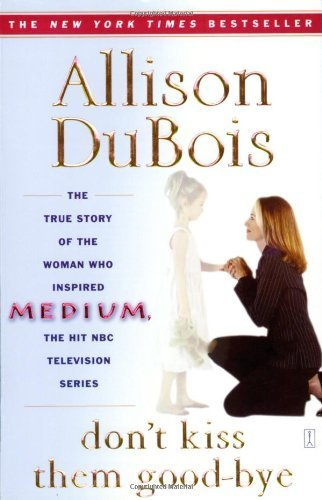 Don't Kiss Them Good-bye by Allison DuBois (2005-11-01)