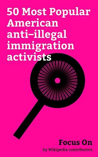 Focus On: 50 Most Popular American anti–illegal immigration activists: Jeff Sessions, Alex Jones, Ann Coulter, Jason Chaffetz, Cesar Chavez, Ted Nugent, ... Taylor, Rick Santorum, Pat Buchanan, etc.