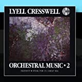 Lyell Cresswell: Orchestral Music 2 by New Zealand Symphony Orchestra / William Southgate (2010-12-17?