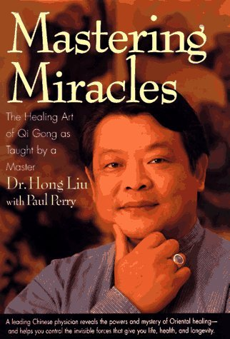 Mastering Miracles: The Healing Art of Qi Gong As Taught by a Master by Hong Liu (1997-01-23)