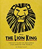 The Lion King (Celebrating The Lion King's 20th Anniversary on Broadway): Twenty Years on Broadway and Around the World (A Disney Theatrical Souvenir Book)