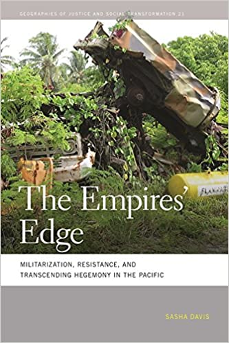 The Empires' Edge: Militarization, Resistance, and Transcending Hegemony in the Pacific (Geographies of Justice and Social Transformation Ser.)