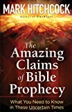 The Amazing Claims of Bible Prophecy, Mark Hitchcock, 0736926453