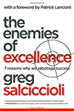 The Enemies of Excellence: 7 Reasons Why We Sabotage Success by Greg Salciccioli (2011-04-01)