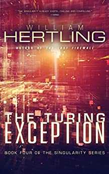 The Turing Exception (Singularity Series Book 4) by [Hertling, William]