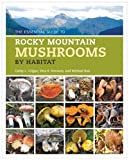 img - for The Essential Guide to Rocky Mountain Mushrooms by Habitat book / textbook / text book