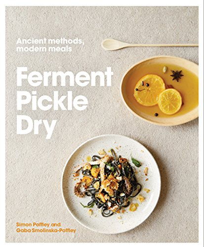 Ferment, Pickle, Dry: Ancient Methods, Modern Meals by Simon Poffley, Gaba Smolinska-Poffley