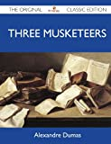 Three Musketeers - the Original Classic Edition, Alexandre Dumas, 1486144004