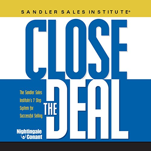 Close the Deal: The Sandler Sales Institute's 7 Step System for Successful Selling
