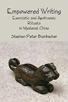 Empowered Writing: Exorcistic and Apotropaic Rituals in Medieval China by Stephan Peter Bumbacher (2012-06-20)