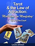 Tarot and the Law of Attraction:  Meditations for Manifesting (Tarot and the Law of Attraction: Meditations for M Book 2)