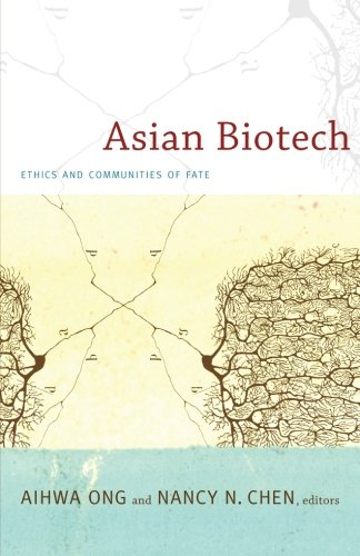 Asian Biotech: Ethics and Communities of Fate (Experimental Futures)