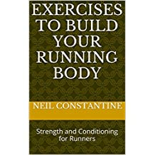Exercises to Build Your Running Body: Strength and Conditioning for Runners