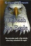 Unleash the Eagle, Robert C. Powers, 0976977311