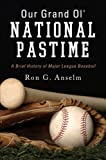Our Grand Ol' National Pastime, Ron G. Anselm, 1625107358