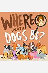 Where Could The Dogs Be?: A Fun Search and Find Book for 2-5 Year Olds Paperback